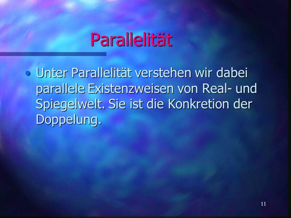 Parallelität Unter Parallelität verstehen wir dabei parallele Existenzweisen von Real- und Spiegelwelt.