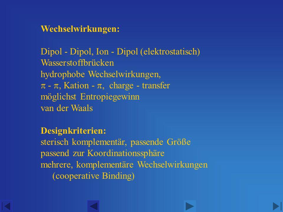 Wechselwirkungen: Dipol - Dipol, Ion - Dipol (elektrostatisch) Wasserstoffbrücken. hydrophobe Wechselwirkungen,