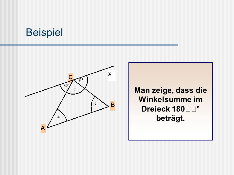 Man zeige, dass die Winkelsumme im Dreieck 180° beträgt.
