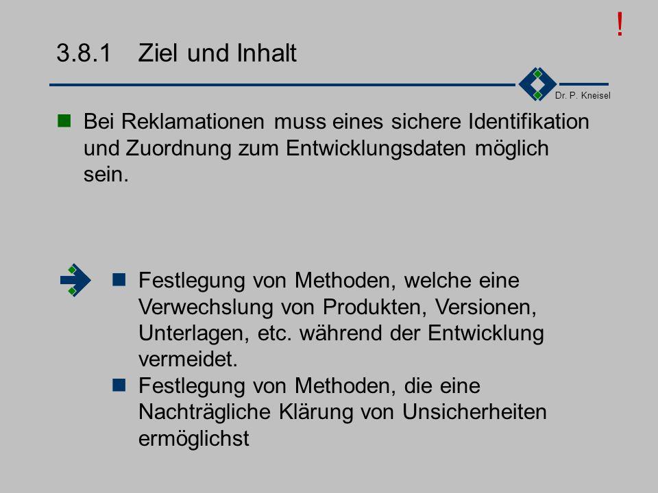 ! 3.8.1 Ziel und Inhalt. Bei Reklamationen muss eines sichere Identifikation und Zuordnung zum Entwicklungsdaten möglich sein.