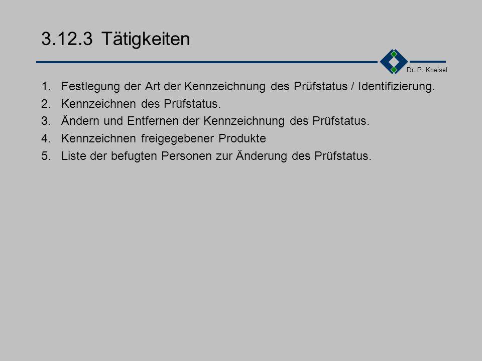 3.12.3 Tätigkeiten 1. Festlegung der Art der Kennzeichnung des Prüfstatus / Identifizierung. 2. Kennzeichnen des Prüfstatus.