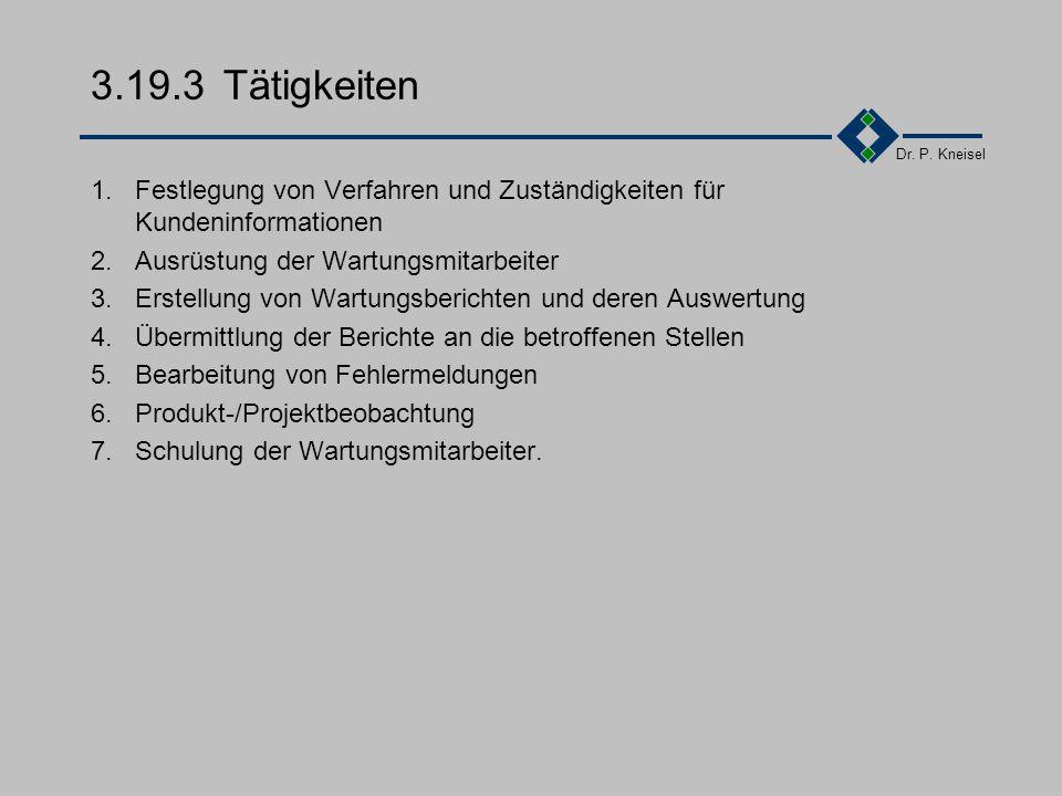 3.19.3 Tätigkeiten 1. Festlegung von Verfahren und Zuständigkeiten für Kundeninformationen. 2. Ausrüstung der Wartungsmitarbeiter.