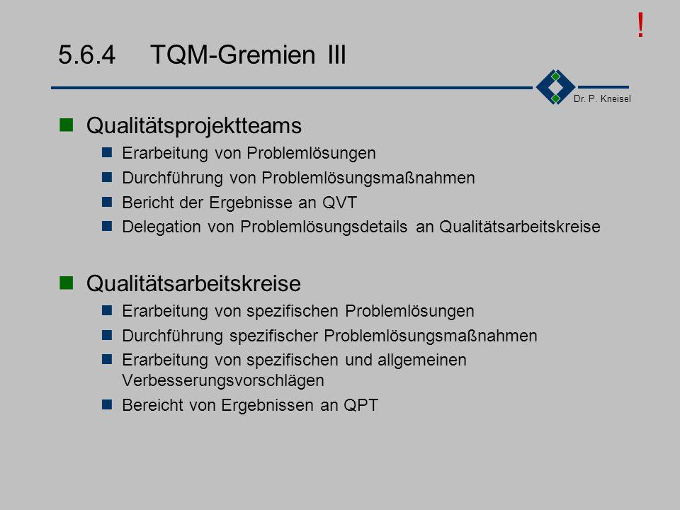 ! 5.6.4 TQM-Gremien III Qualitätsprojektteams Qualitätsarbeitskreise