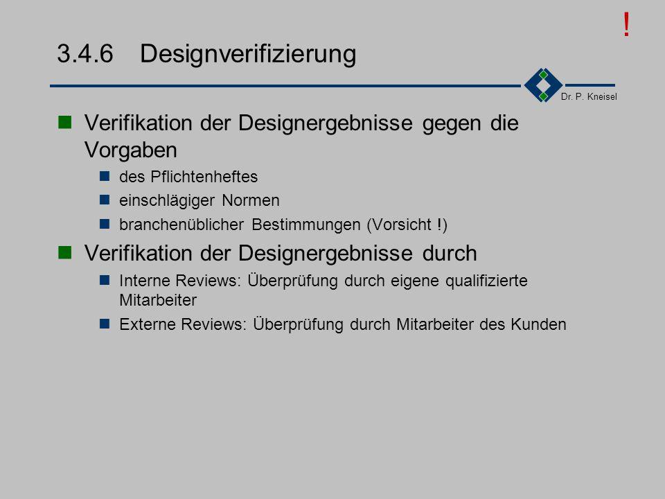 ! 3.4.6 Designverifizierung. Verifikation der Designergebnisse gegen die Vorgaben. des Pflichtenheftes.