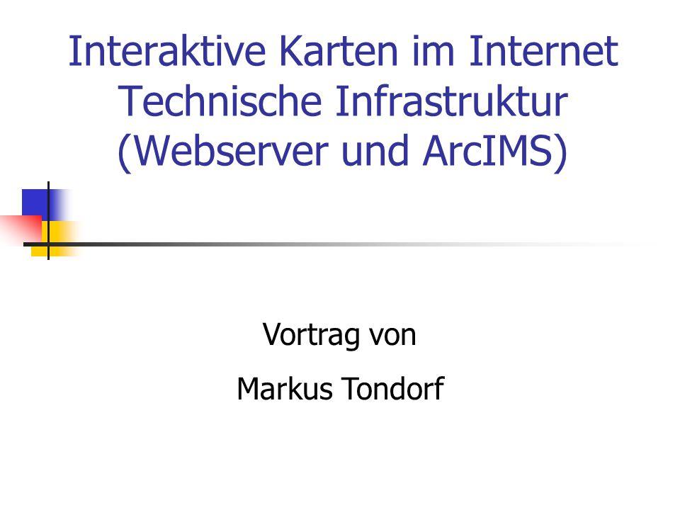 Interaktive Karten im Internet Technische Infrastruktur (Webserver und ArcIMS)