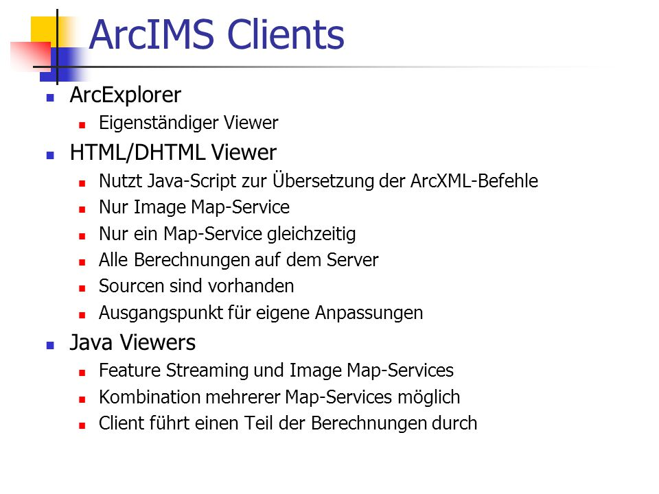 ArcIMS Clients ArcExplorer HTML/DHTML Viewer Java Viewers