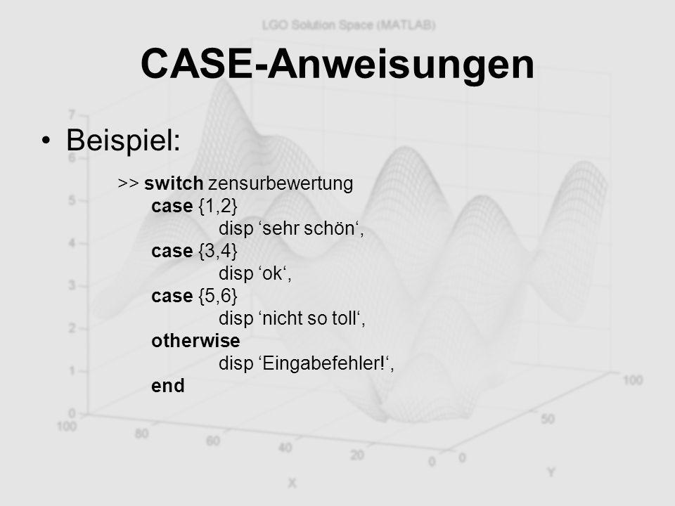 CASE-Anweisungen Beispiel: >> switch zensurbewertung case {1,2}