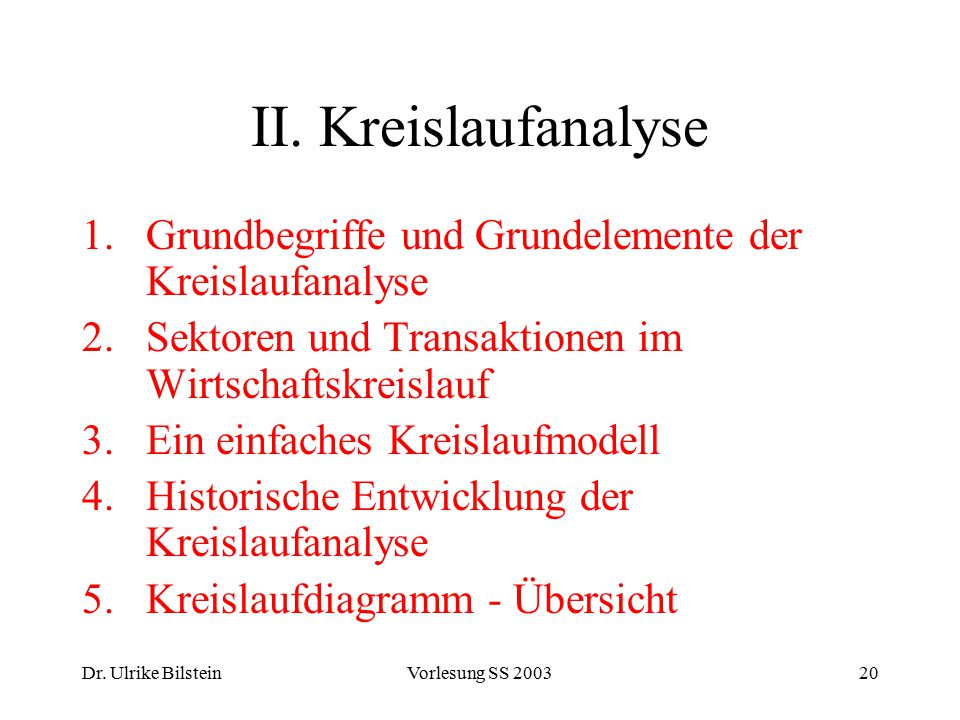 II. Kreislaufanalyse Grundbegriffe und Grundelemente der Kreislaufanalyse. Sektoren und Transaktionen im Wirtschaftskreislauf.