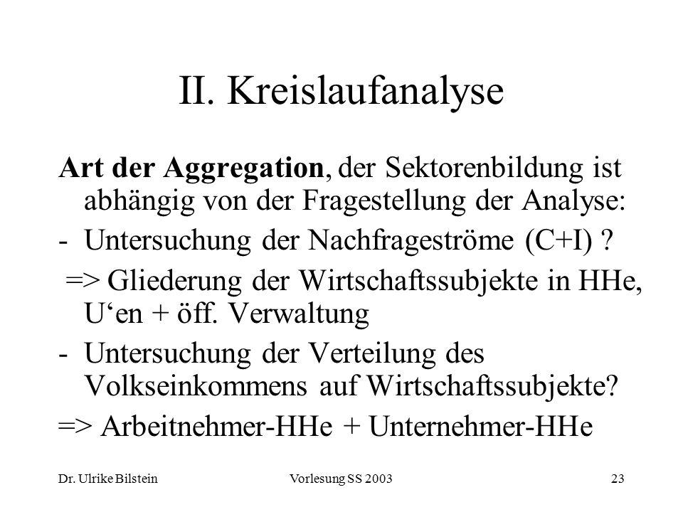 II. Kreislaufanalyse Art der Aggregation, der Sektorenbildung ist abhängig von der Fragestellung der Analyse: