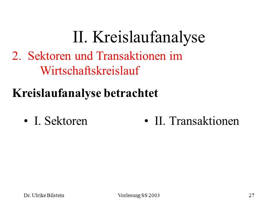 II. Kreislaufanalyse 2. Sektoren und Transaktionen im Wirtschaftskreislauf. Kreislaufanalyse betrachtet.