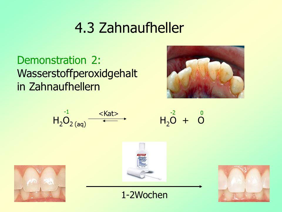 4.3 Zahnaufheller Demonstration 2: Wasserstoffperoxidgehalt in Zahnaufhellern. 1-2Wochen. H2O2 (aq) H2O + O.