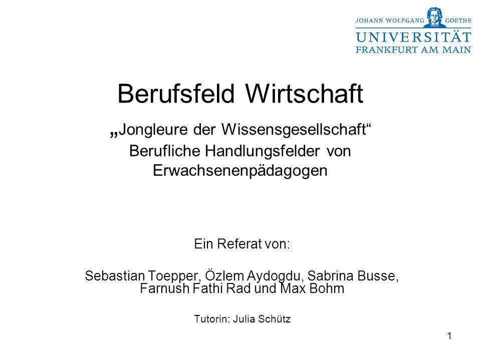 """Berufsfeld Wirtschaft """"Jongleure der Wissensgesellschaft Berufliche Handlungsfelder von Erwachsenenpädagogen"""