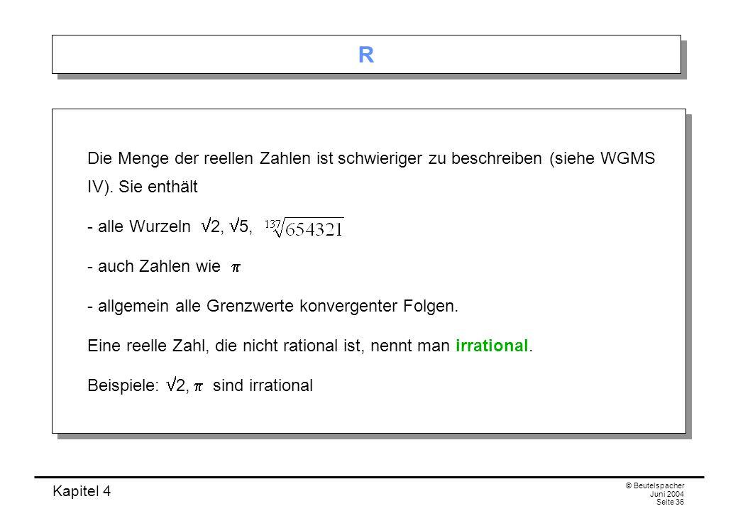 R Die Menge der reellen Zahlen ist schwieriger zu beschreiben (siehe WGMS IV). Sie enthält. - alle Wurzeln 2, 5,
