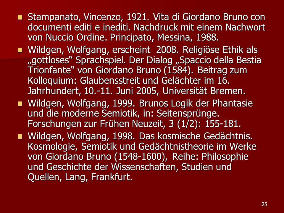 Stampanato, Vincenzo, 1921. Vita di Giordano Bruno con documenti editi e inediti. Nachdruck mit einem Nachwort von Nuccio Ordine. Principato, Messina, 1988.