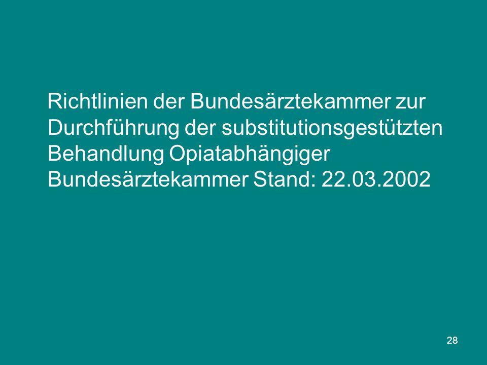 Richtlinien der Bundesärztekammer zur Durchführung der substitutionsgestützten Behandlung Opiatabhängiger Bundesärztekammer Stand: 22.03.2002