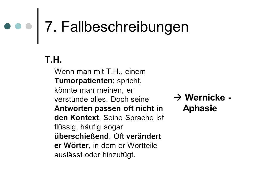 7. Fallbeschreibungen T.H.  Wernicke - Aphasie