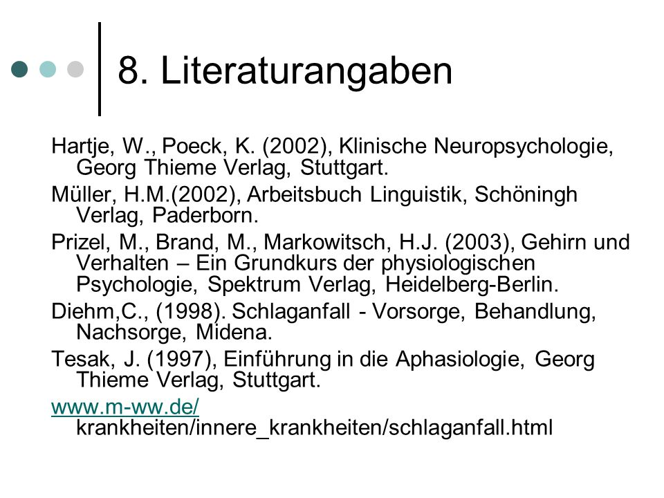 8. Literaturangaben Hartje, W., Poeck, K. (2002), Klinische Neuropsychologie, Georg Thieme Verlag, Stuttgart.