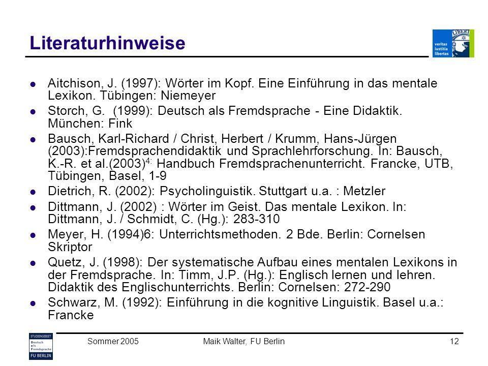 Literaturhinweise Aitchison, J. (1997): Wörter im Kopf. Eine Einführung in das mentale Lexikon. Tübingen: Niemeyer.