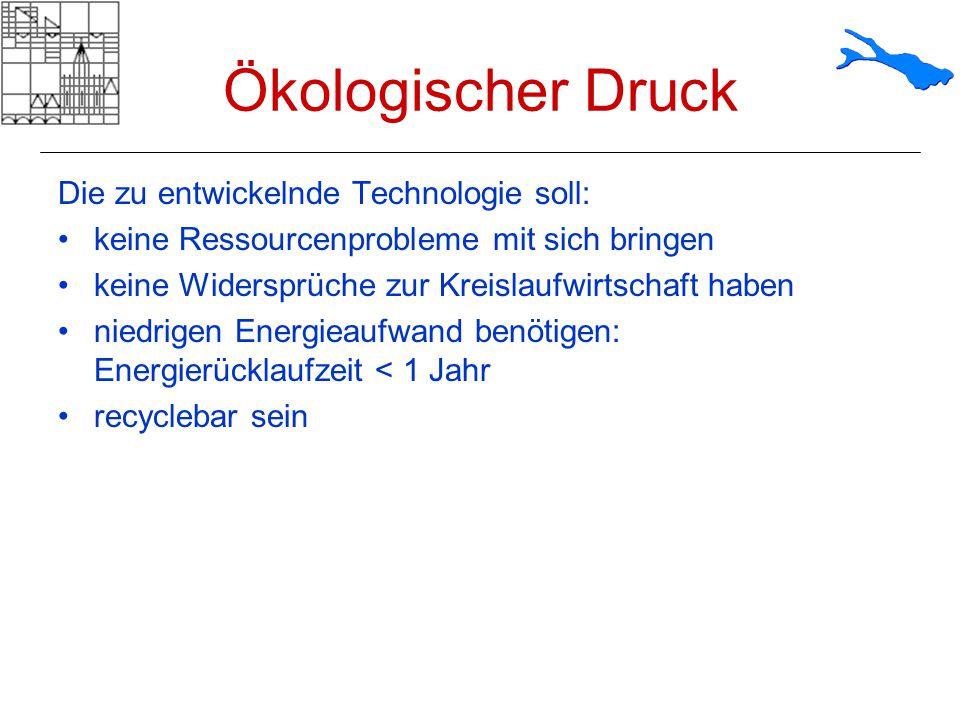 Ökologischer Druck Die zu entwickelnde Technologie soll: