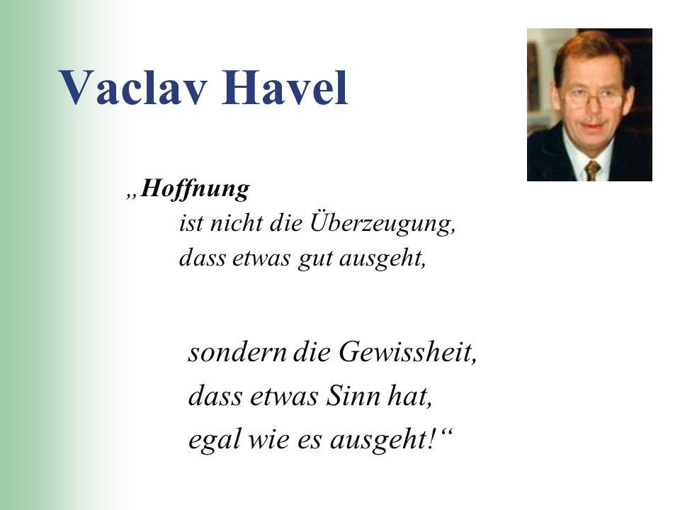 Vaclav Havel sondern die Gewissheit, dass etwas Sinn hat,