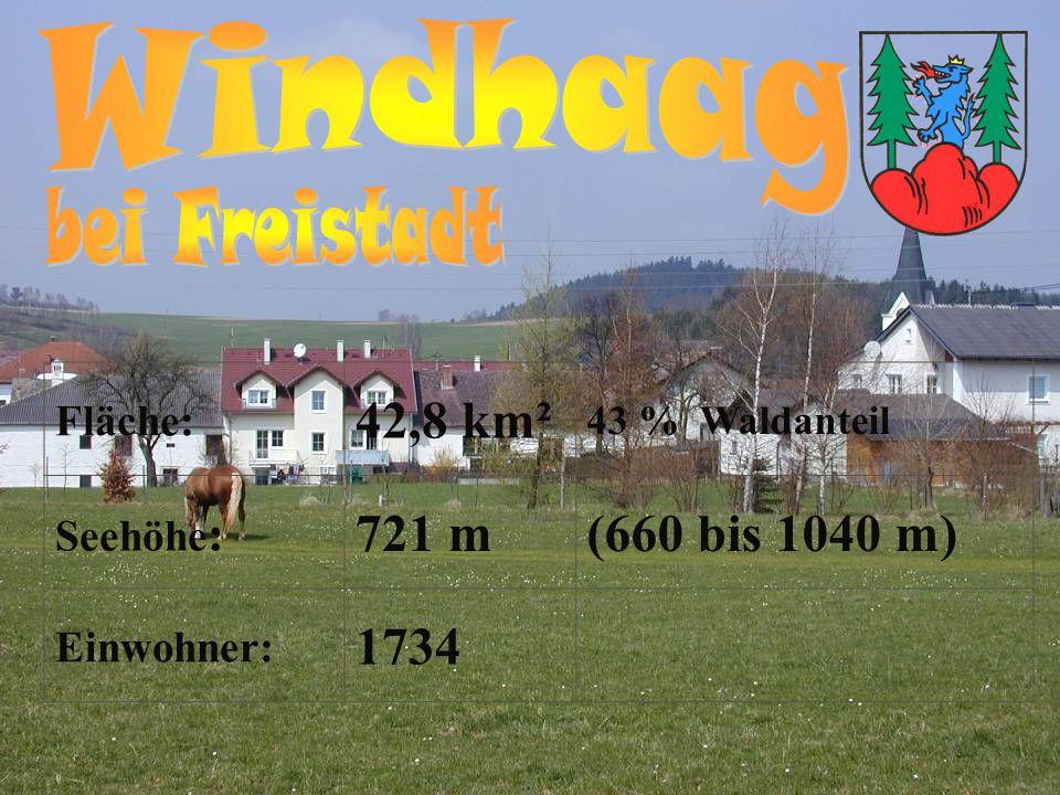 Windhaag bei Freistadt 42,8 km² 721 m (660 bis 1040 m) 1734 Fläche: