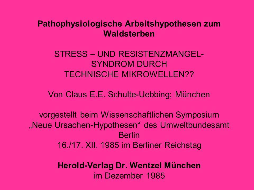 Pathophysiologische Arbeitshypothesen zum Waldsterben STRESS – UND RESISTENZMANGEL- SYNDROM DURCH TECHNISCHE MIKROWELLEN .
