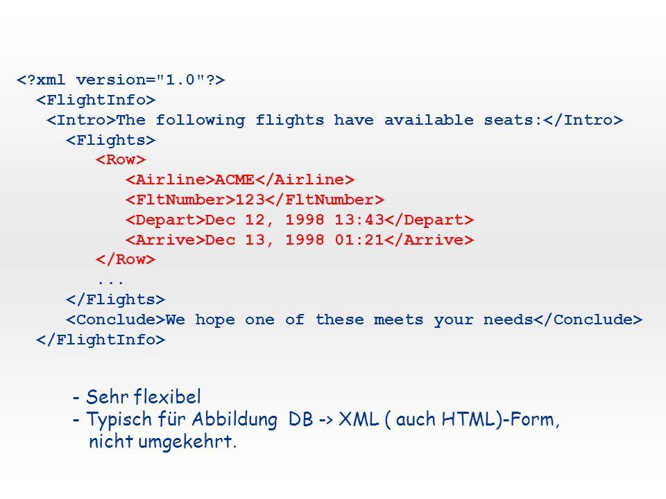 - Typisch für Abbildung DB -> XML ( auch HTML)-Form,