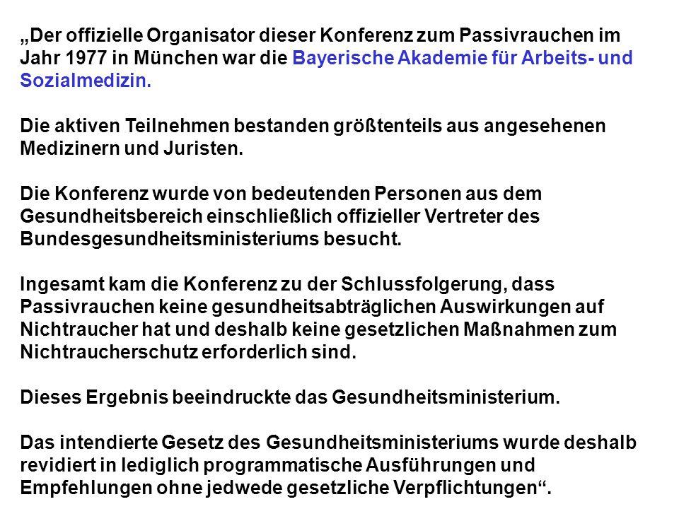 """""""Der offizielle Organisator dieser Konferenz zum Passivrauchen im Jahr 1977 in München war die Bayerische Akademie für Arbeits- und Sozialmedizin."""