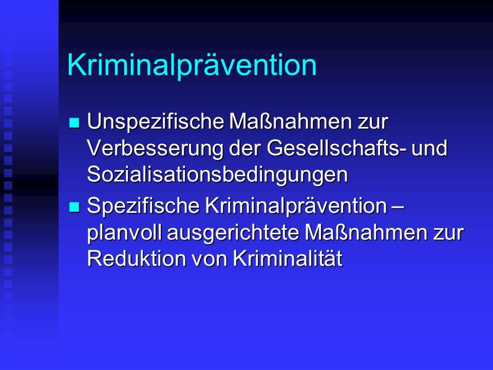 Kriminalprävention Unspezifische Maßnahmen zur Verbesserung der Gesellschafts- und Sozialisationsbedingungen.