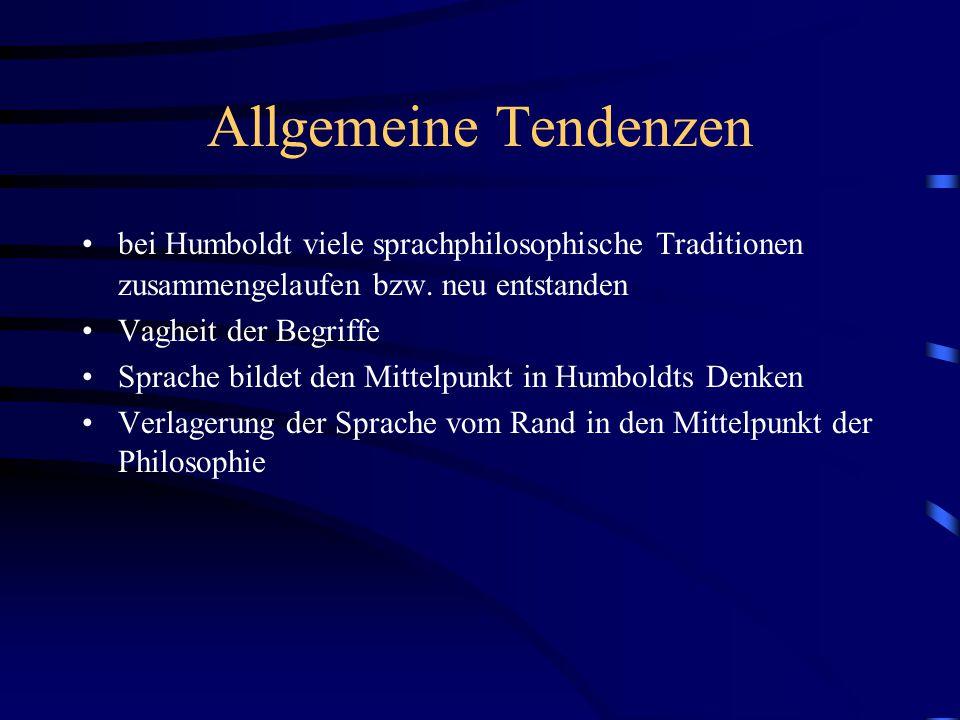 Allgemeine Tendenzen bei Humboldt viele sprachphilosophische Traditionen zusammengelaufen bzw. neu entstanden.