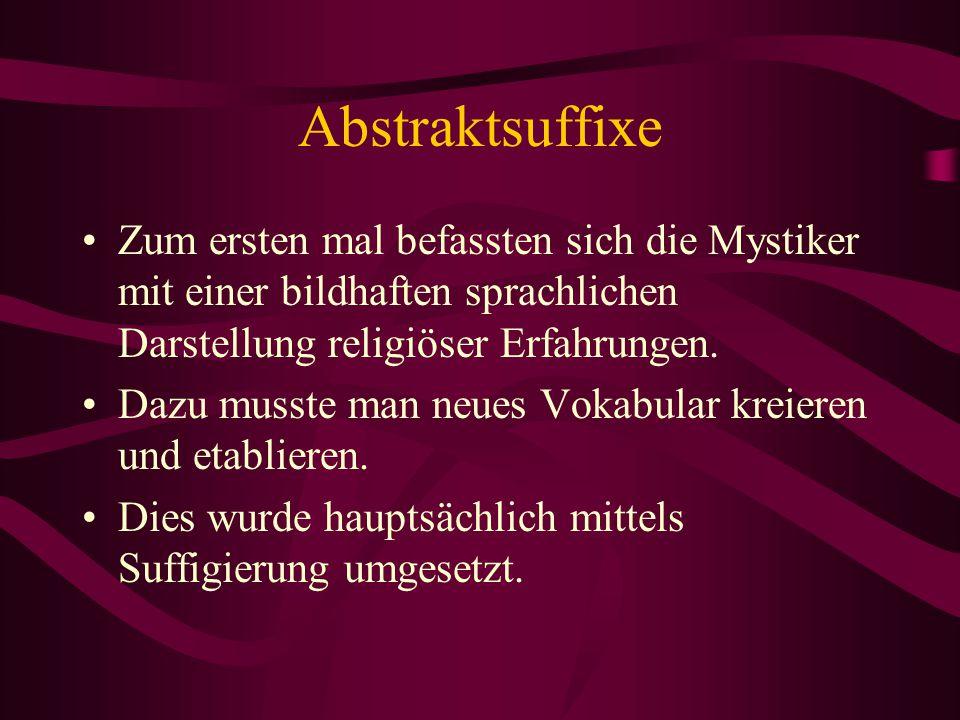 Abstraktsuffixe Zum ersten mal befassten sich die Mystiker mit einer bildhaften sprachlichen Darstellung religiöser Erfahrungen.