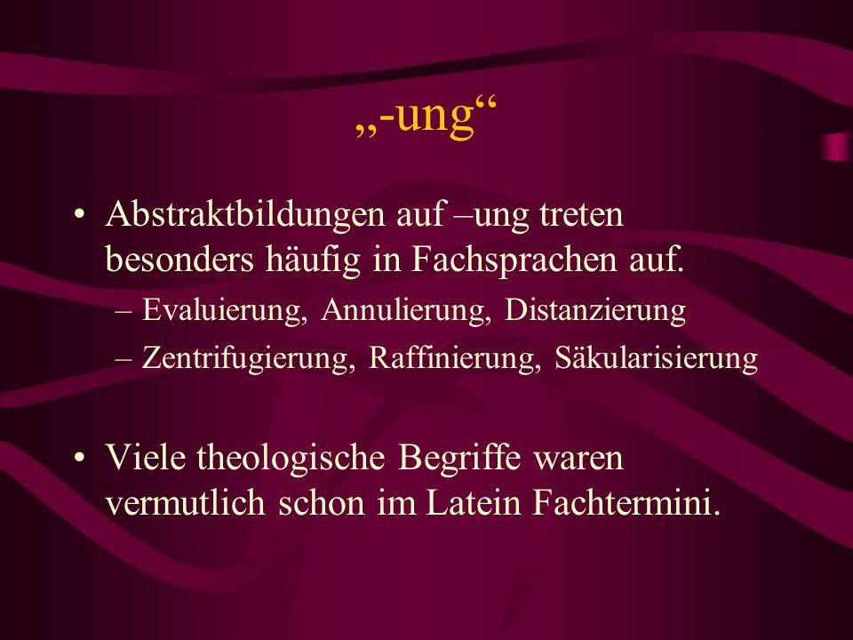 """""""-ung Abstraktbildungen auf –ung treten besonders häufig in Fachsprachen auf. Evaluierung, Annulierung, Distanzierung."""