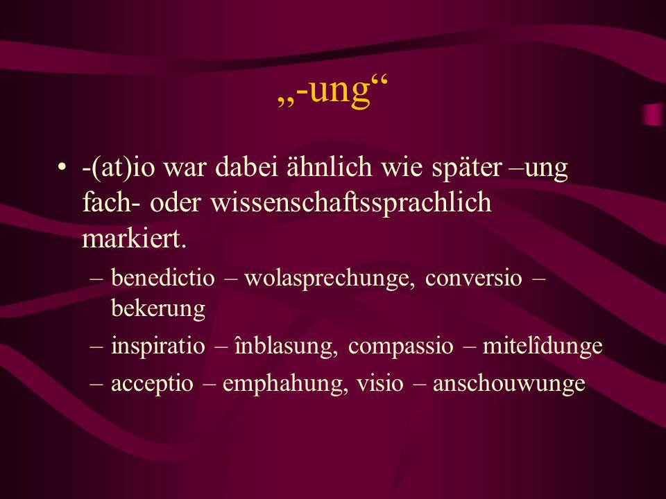 """""""-ung -(at)io war dabei ähnlich wie später –ung fach- oder wissenschaftssprachlich markiert. benedictio – wolasprechunge, conversio – bekerung."""