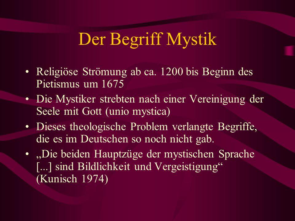 Der Begriff Mystik Religiöse Strömung ab ca. 1200 bis Beginn des Pietismus um 1675.