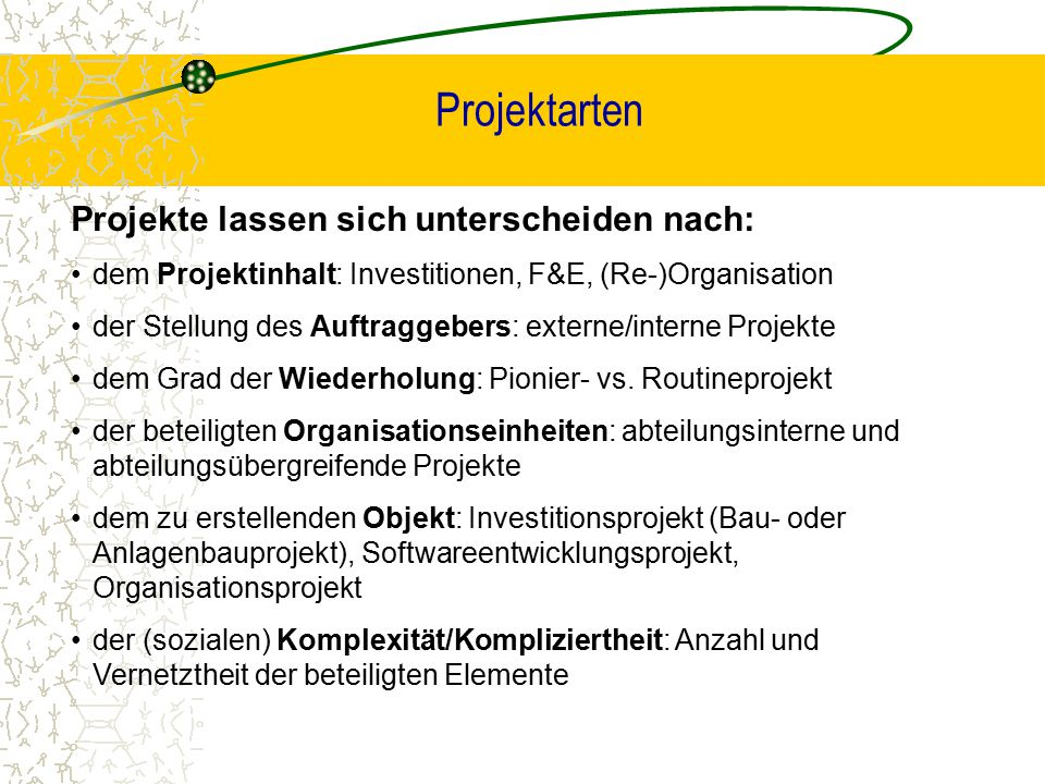 Projektarten Projekte lassen sich unterscheiden nach:
