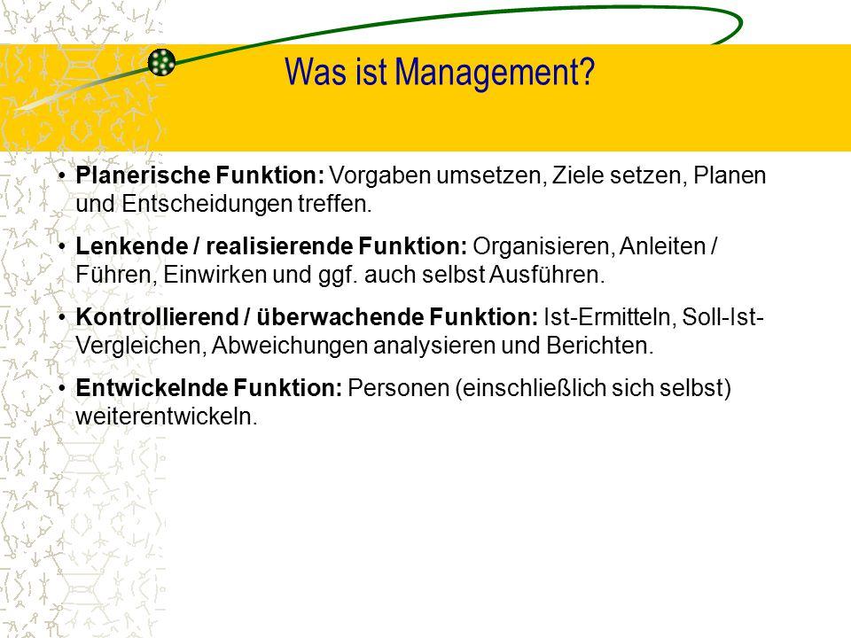 Was ist Management Planerische Funktion: Vorgaben umsetzen, Ziele setzen, Planen und Entscheidungen treffen.