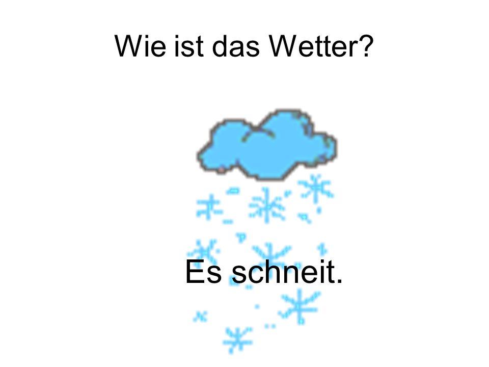 Wie ist das Wetter Es schneit.