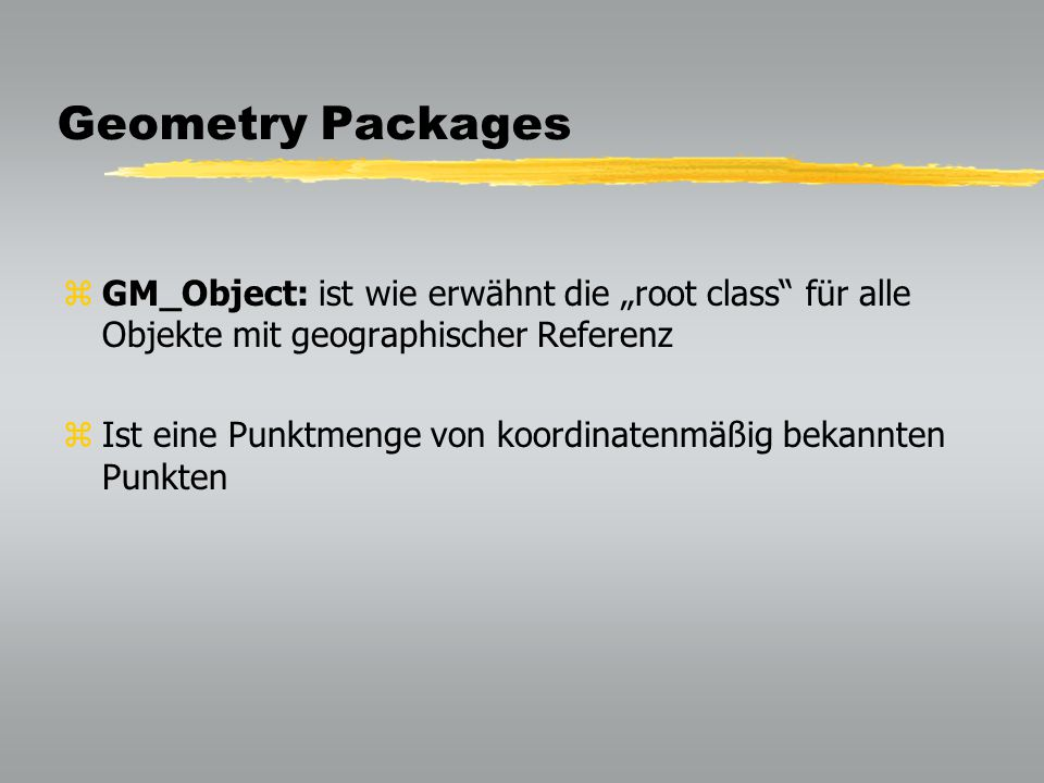 """Geometry Packages GM_Object: ist wie erwähnt die """"root class für alle Objekte mit geographischer Referenz."""