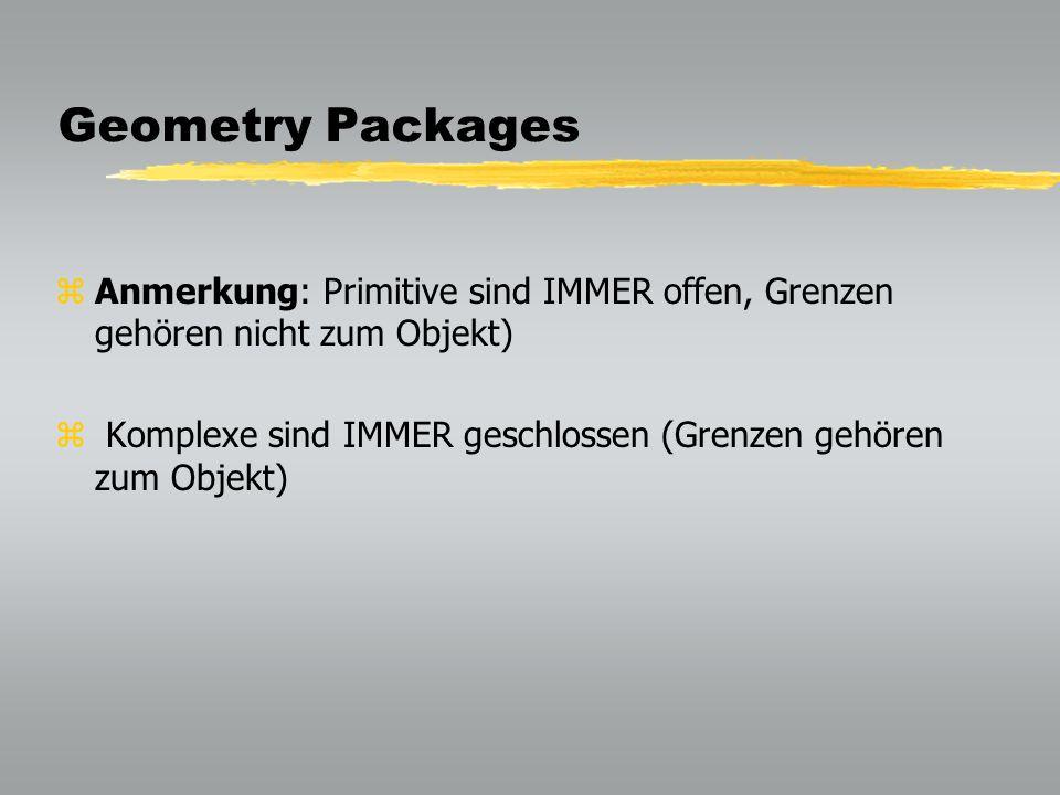 Geometry Packages Anmerkung: Primitive sind IMMER offen, Grenzen gehören nicht zum Objekt)