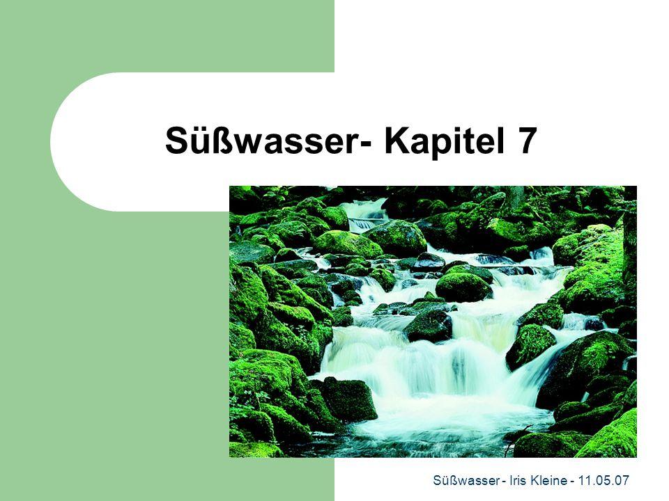 Süßwasser- Kapitel 7 Süßwasser - Iris Kleine - 11.05.07