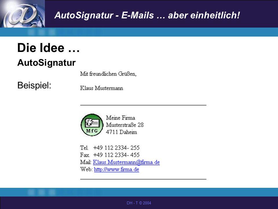 Die Idee … AutoSignatur … Beispiel: DH - T © 2004