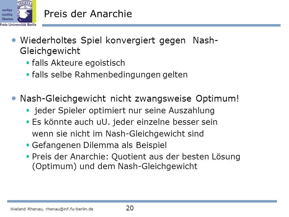 Preis der Anarchie Wiederholtes Spiel konvergiert gegen Nash-Gleichgewicht. falls Akteure egoistisch.