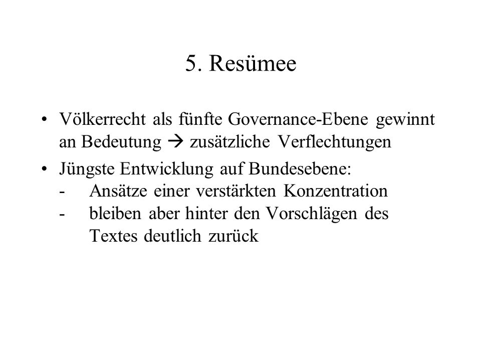 5. Resümee Völkerrecht als fünfte Governance-Ebene gewinnt an Bedeutung  zusätzliche Verflechtungen.