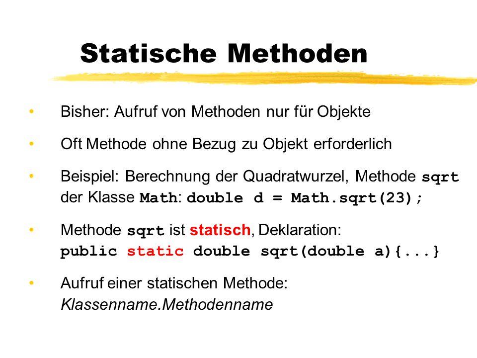 Statische Methoden Bisher: Aufruf von Methoden nur für Objekte