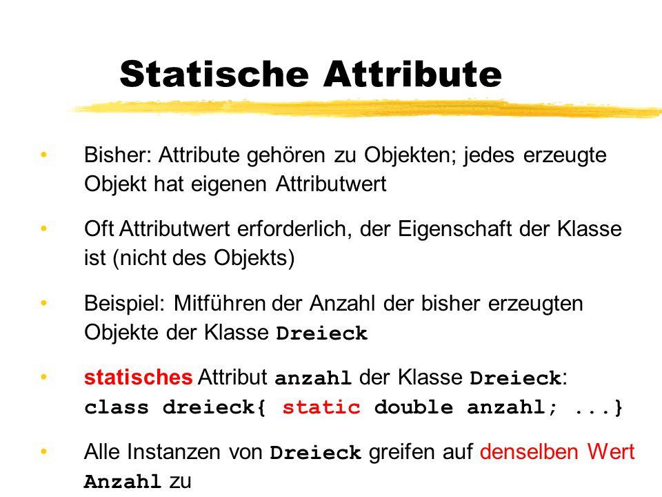 Statische Attribute Bisher: Attribute gehören zu Objekten; jedes erzeugte Objekt hat eigenen Attributwert.