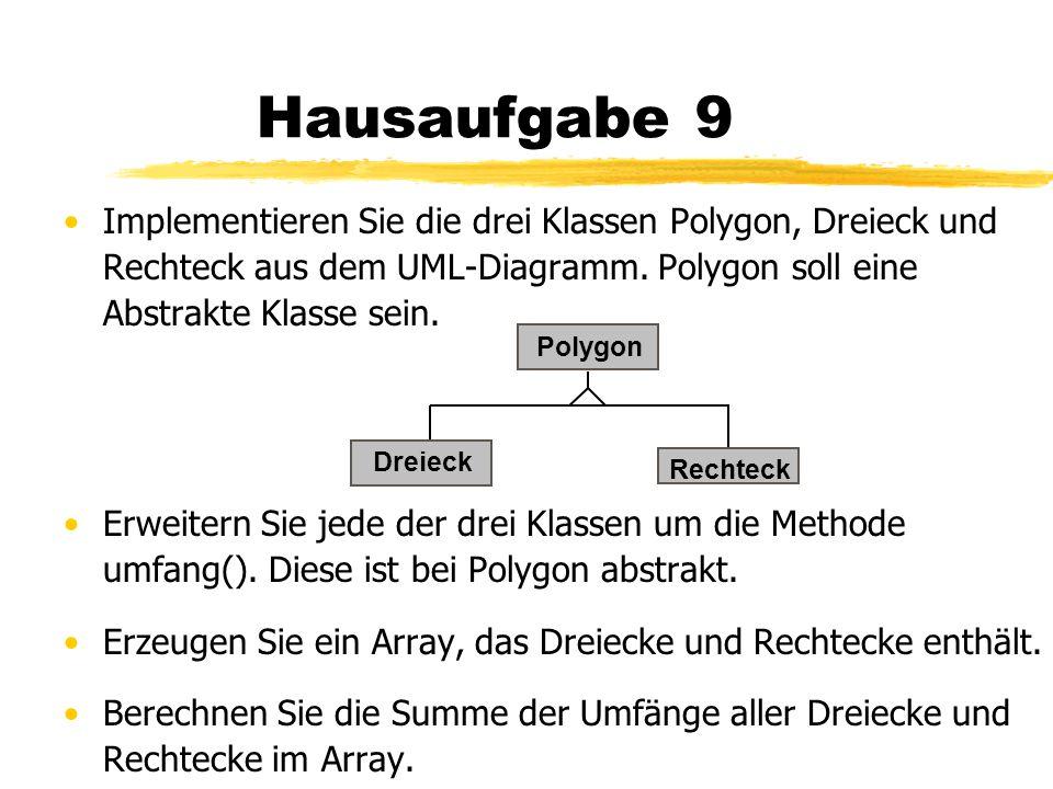 Hausaufgabe 9 Implementieren Sie die drei Klassen Polygon, Dreieck und Rechteck aus dem UML-Diagramm. Polygon soll eine Abstrakte Klasse sein.