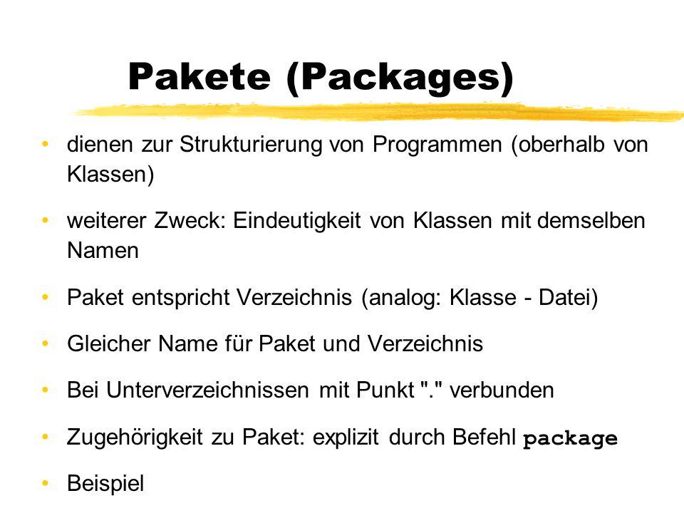 Pakete (Packages) dienen zur Strukturierung von Programmen (oberhalb von Klassen) weiterer Zweck: Eindeutigkeit von Klassen mit demselben Namen.