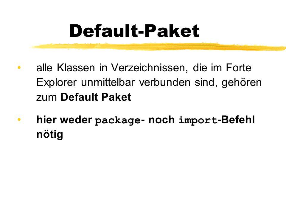 Default-Paket alle Klassen in Verzeichnissen, die im Forte Explorer unmittelbar verbunden sind, gehören zum Default Paket.