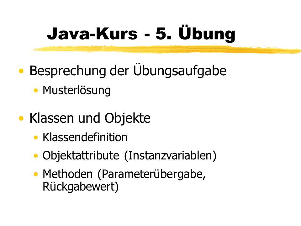 Java-Kurs - 5. Übung Besprechung der Übungsaufgabe Klassen und Objekte