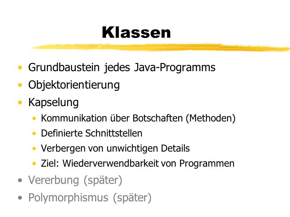 Klassen Grundbaustein jedes Java-Programms Objektorientierung